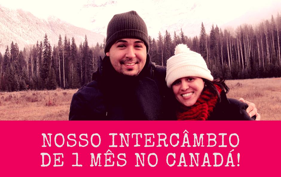 Nosso intercâmbio de 1 mês no Canadá!